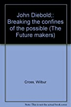 John Diebold;: Breaking the confines of the possible (The Future makers)