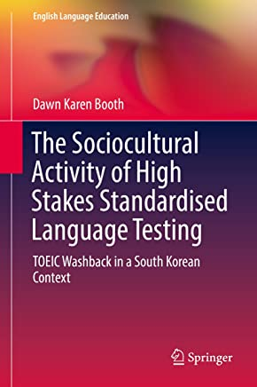 The Sociocultural Activity of High Stakes Standardised Language Testing: TOEIC Washback in a South Korean Context (English Language Education Book 12)
