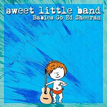 Babies Go Ed Sheeran