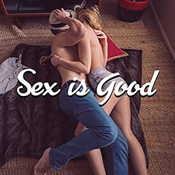 Sex Is Good - Proximity of the Body, Sensitivity and Passion, Arise from Love, Best Feeling, Kissing and Fondling