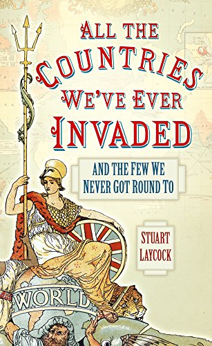All the Countries We've Ever Invaded: And the Few We Never Got Round To (English Edition)