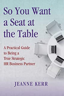 So You Want a Seat at the Table: A Practical Guide to Being a True HR Business Partner