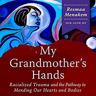 My Grandmother's Hands     Racialized Trauma and the Pathway to Mending Our Hearts and Bodies              By:                                                                                                                                 Resmaa Menakem MSW LICSW SEP                               Narrated by:                                                                                                                                 Cary Hite                      Length: 10 hrs and 17 mins     Not rated yet     Overall 0.0