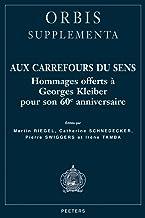 Aux Carrefours Du Sens: Hommages Offerts a Georges Kleiber Pour Son 60e Anniversaire