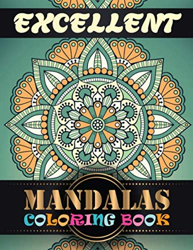 Excellent Mandalas Coloring Book: Mandala Coloring Book for Adults Images Stress Management Coloring Book For Relaxation, Meditation, Happiness and Relief & Art Color Therapy