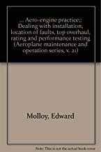 ... Aero-engine practice;: Dealing with installation, location of faults, top overhaul, rating and performance testing (Aeroplane maintenance and operation series, v. 21)