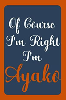 Of Course I'm Right I'm Ayako: Notebook Gift, Ayako name diary gifts, personalized notebook Ayako, Gift Idea for Ayako, 12...