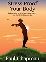 Stress Proof Your Body: Release Your Tension, Boost Your Energy and Feel Fantastic Every Day