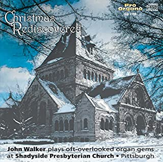 Christmas Rediscovered: John Walker plays oft-overlooked organ gems at Shadyside Presbyterian Church, Pittsburgh