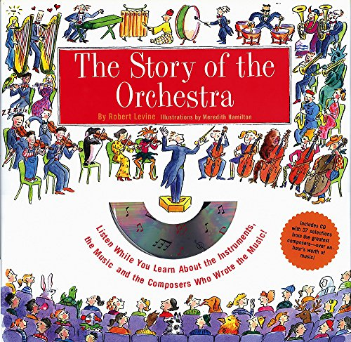 Story of the Orchestra : Listen While You Learn About the Instruments, the Music and the Composers Who Wrote the Music!