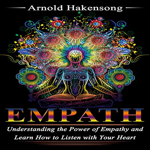 Empath: Understanding the Power of Empathy and Learn How to Listen with Your Heart cover art