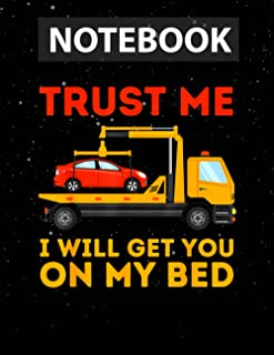 Trust Me I Will Get You On My Bed - Funny Tow Truck Driver College Ruled Paper – 8.5 x 11 inches (Letter size) - 130 Pages