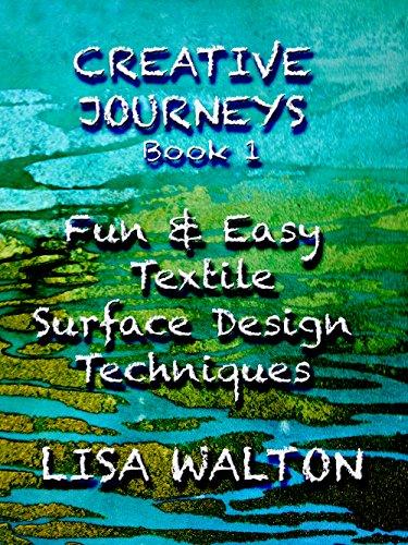 Creative Journeys: Fun & Easy Textile Surface Design Techniques (English Edition)