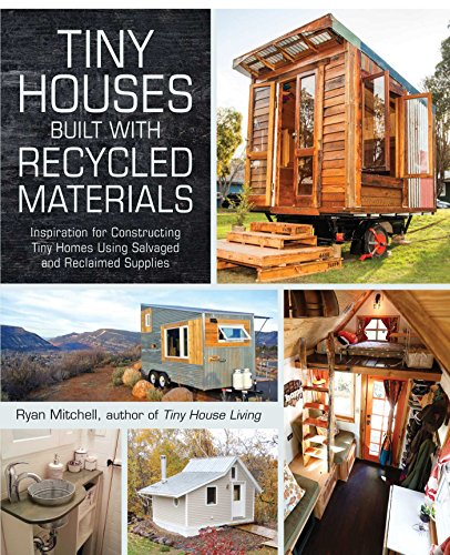 Tiny Houses Built with Recycled Materials: Inspiration for Constructing Tiny Homes Using Salvaged and Reclaimed Supplies (English Edition)