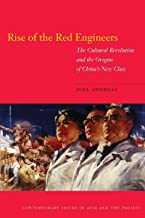 Rise of the Red Engineers: The Cultural Revolution and the Origins of China's New Class (Contemporary Issues in Asia and t...
