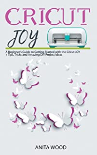 Cricut Joy: A Beginner's Guide to Getting Started with the Cricut JOY + Amazing DIY Project + Tips and Tricks