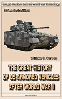 The Great History of US Armored Vehicles after World War II (Extended edition): Unique modern and old world war technology