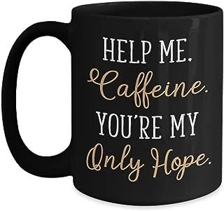 Help Me Caffeine. You're My Only Hope. Mug - 11 Oz Or 15 Oz Ceramic Coffee Mug Tea Cup - Best Funny And Inspirational Gift