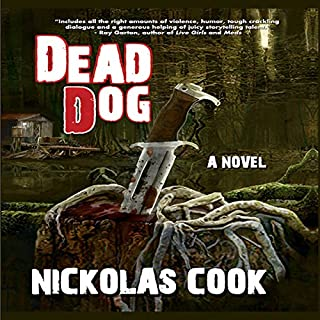 Dead Dog                   By:                                                                                                                                 Nickolas Cook                               Narrated by:                                                                                                                                 Michael Hacker                      Length: 12 hrs and 28 mins     9 ratings     Overall 4.6