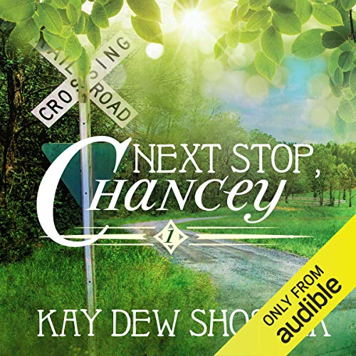 Next Stop, Chancey Audiobook By Kay Dew Shostak cover art