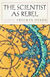 The Scientist as Rebel (New York Review Collections (Hardcover))