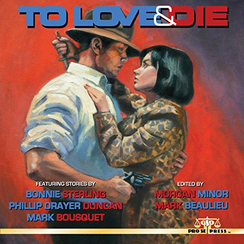 To Love and Die Audiobook By Bonnie Sterling,                                                                                        Phillip Drayer Duncan,                                                                                        Mark Bousquet cover art