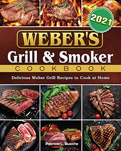 Weber's Grill & Smoker Cookbook 2021: Delicious Weber Grill Recipes to Cook at Home