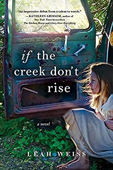 If the Creek Don't Rise: A Novel by [Leah Weiss]