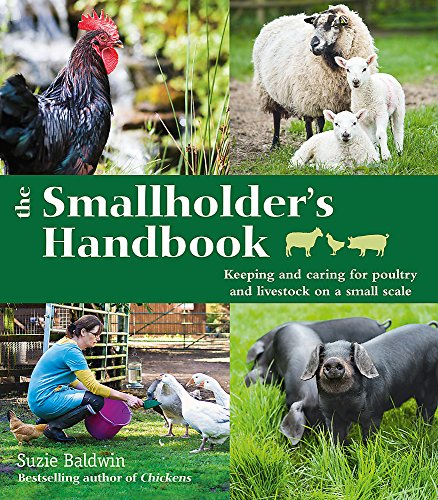 The Smallholder's Handbook: Keeping & caring for poultry & livestock on a small scale