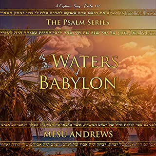 By the Waters of Babylon     A Captive's Song - Psalm 137              By:                                                                                                                                 Mesu Andrews                               Narrated by:                                                                                                                                 Brennan S. McPherson                      Length: 4 hrs and 48 mins     Not rated yet     Overall 0.0