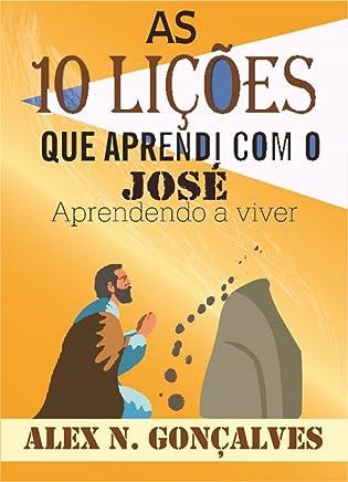 As 10 lições que aprendi com José: Aprendendo a Viver