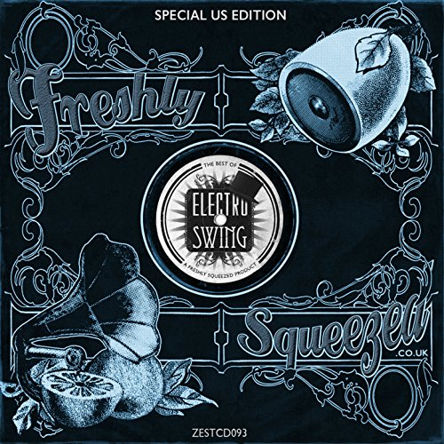 Electro Swing: The Best of Freshly Squeezed, Vol. 1 (Special US Edition)