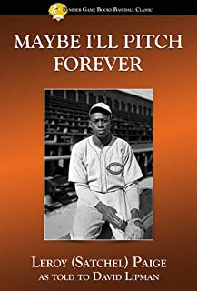 Maybe I'll Pitch Forever: A great baseball player tells the hilarious story behind the legend (Summer Game Books Baseball Classic)