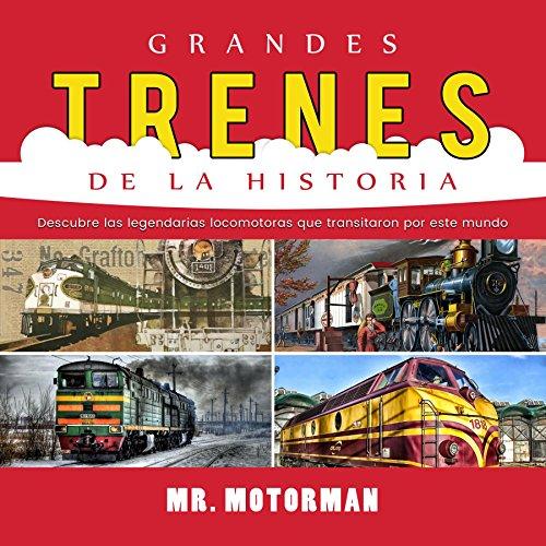 Grandes Trenes de la Historia: Descubre las legendarias locomotoras que transitaron por este mundo (Libros de Vehículos para Niños nº 1)
