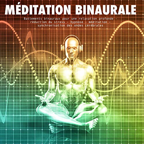 Méditation binaurale     Battements binauraux pour une relaxation profonde - réduction du stress - hypnose - méditation - synchronisation des ondes cérébrales              By:                                                                                                                                 Yella A. Deeken                               Narrated by:                                                                                                                                 Emmanuel Teillet                      Length: 3 hrs and 58 mins     Not rated yet     Overall 0.0