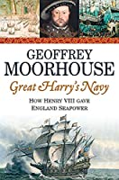 Great Harry's Navy: How Henry VIII Gave England Sea Power