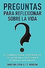 Preguntas para Reflexionar Sobre la Vida: El Camino para Explorar Su Yo Interior y Descubrir Quién Es Realmente (Spanish E...