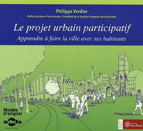 Le Projet Urbain Participatif Apprendre A Faire La Ville Avec Ses Habitants