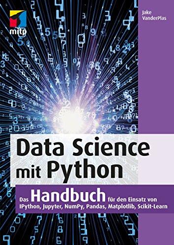 Data Science mit Python: Das Handbuch für den Einsatz von Ipython, Jupyter, NumPy, Pandas, Matplotlib, Scikit-Learn (mitp Professional)