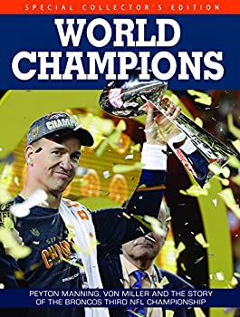 Denver Broncos World Champions - Peyton Manning Von Miller and the story of the Broncos Third NFL Championship