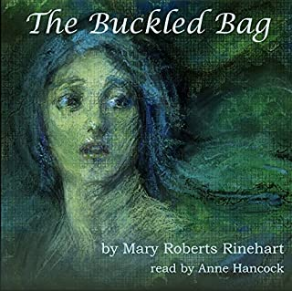 The Buckled Bag                   By:                                                                                                                                 Mary Roberts Rinehart                               Narrated by:                                                                                                                                 Anne Hancock                      Length: 2 hrs and 23 mins     20 ratings     Overall 4.1