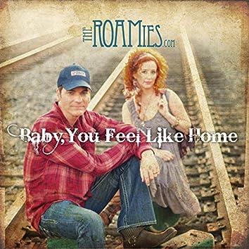 Baby, You Feel Like Home