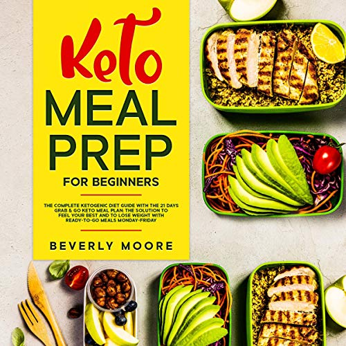 Keto Meal Prep for Beginners: The Complete Ketogenic Diet Guide with the 21 Days Grab & Go Keto Meal Plan cover art
