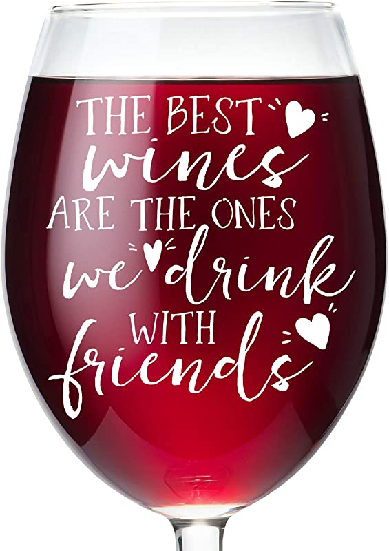 Best Friends Wine Glass Gift The Best Wines Are The Ones We Drink With Friends Friendship Wine Glass Stemmed