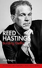 Reed Hastings: Building Netflix (Global Business Visionaries)