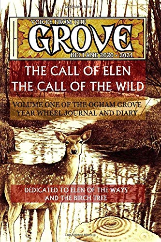 Voices From The Grove: Beltane 2020 to Beltane 2021 (Volume One, The Call of Elen, Band 1)