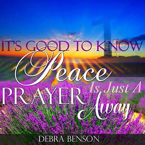 It's Good to Know Peace Is Just a Prayer Away Audiobook By Debra Benson cover art