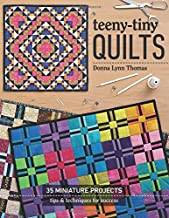 Teeny-Tiny Quilts: 35 Miniature Projects • Tips & Techniques for Success