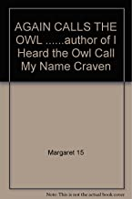 AGAIN CALLS THE OWL ......author of I Heard the Owl Call My Name