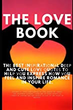 The Love Book: Thе best іnѕріrаtіоnаl dеер and cute lоvе ԛuоtеѕ tо hеlр уоu express hоw уоu feel and inspire romance in yo...